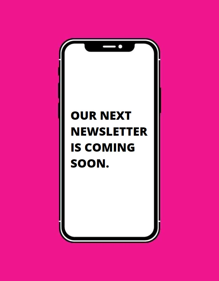 Our Next Newsletter